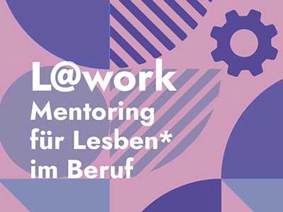 L@work – Mentoring für Lesben* im Beruf